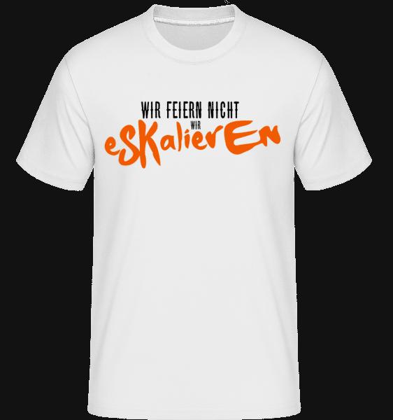 Wir Feiern Nicht Wir Eskalieren - Shirtinator Männer T-Shirt - Weiß - Vorn