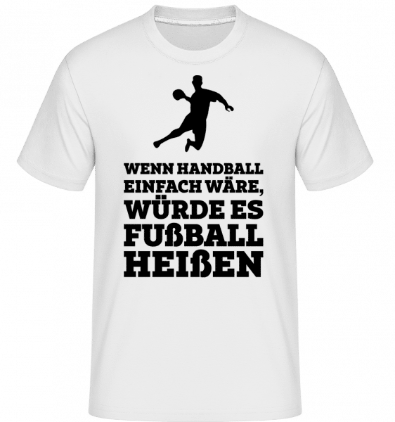 Wenn Handball Einfach Wäre - Shirtinator Männer T-Shirt - Weiß - Vorn