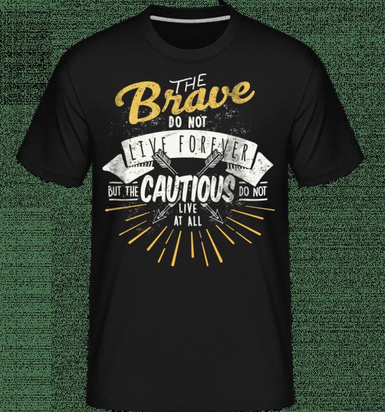 The Brave Don't Live Forever -  Shirtinator Men's T-Shirt - Black - Vorn